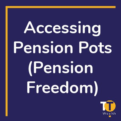 Financial Literacy - accessing pension pots - Pension Freedoms